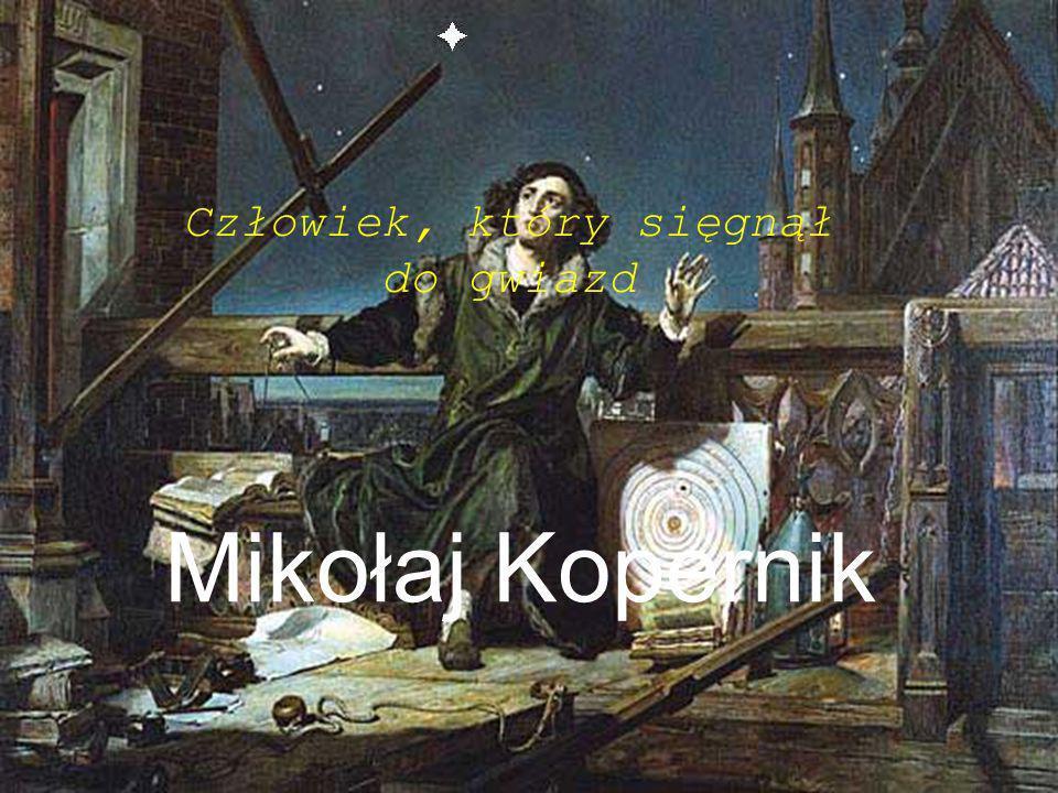 Mikołaj Kopernik Człowiek, który sięgnął do gwiazd