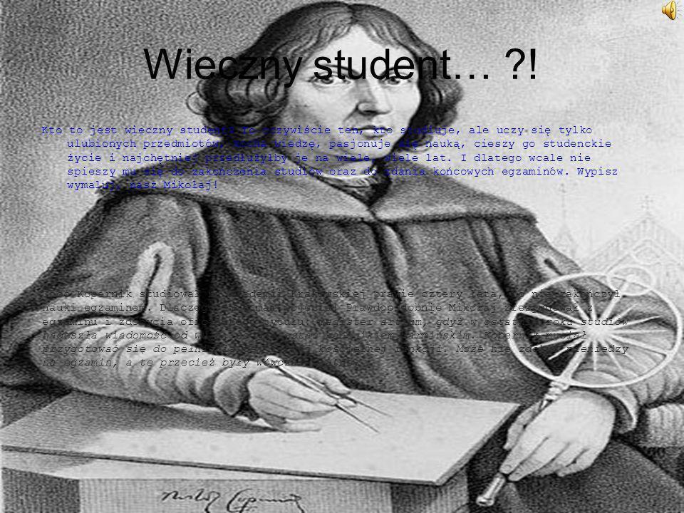 Wieczny student… ?! Kto to jest wieczny student? To oczywiście ten, kto studiuje, ale uczy się tylko ulubionych przedmiotów, kocha wiedzę, pasjonuje s