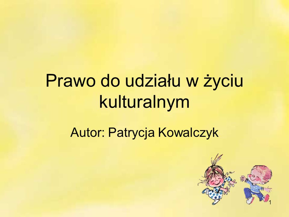 1 Prawo do udziału w życiu kulturalnym Autor: Patrycja Kowalczyk