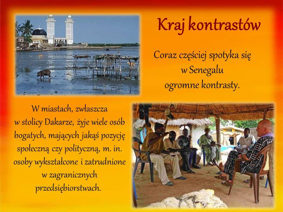 Kraj kontrastów Coraz częściej spotyka się w Senegalu ogromne kontrasty. W miastach, zwłaszcza w stolicy Dakarze, żyje wiele osób bogatych, mających j
