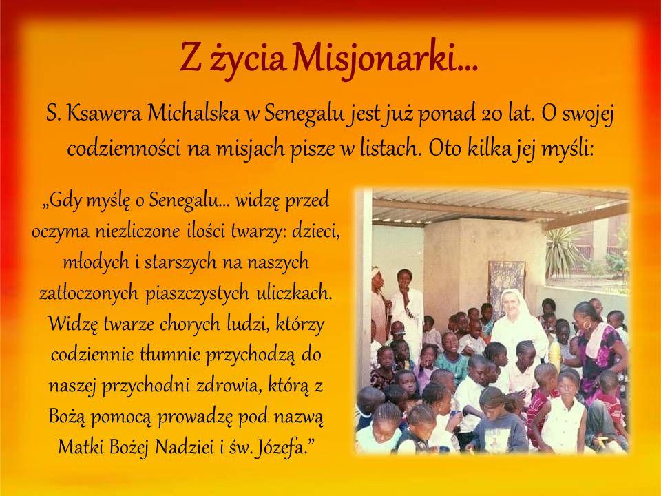Z życia Misjonarki… S. Ksawera Michalska w Senegalu jest już ponad 20 lat. O swojej codzienności na misjach pisze w listach. Oto kilka jej myśli: Gdy