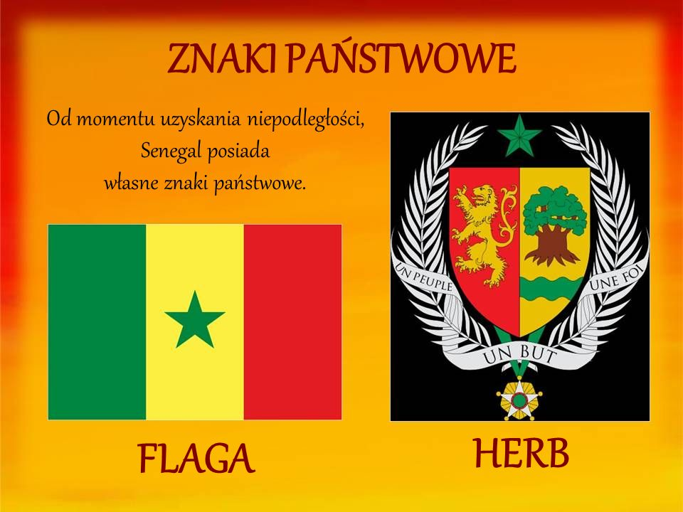 ZNAKI PAŃSTWOWE FLAGA HERB Od momentu uzyskania niepodległości, Senegal posiada własne znaki państwowe.