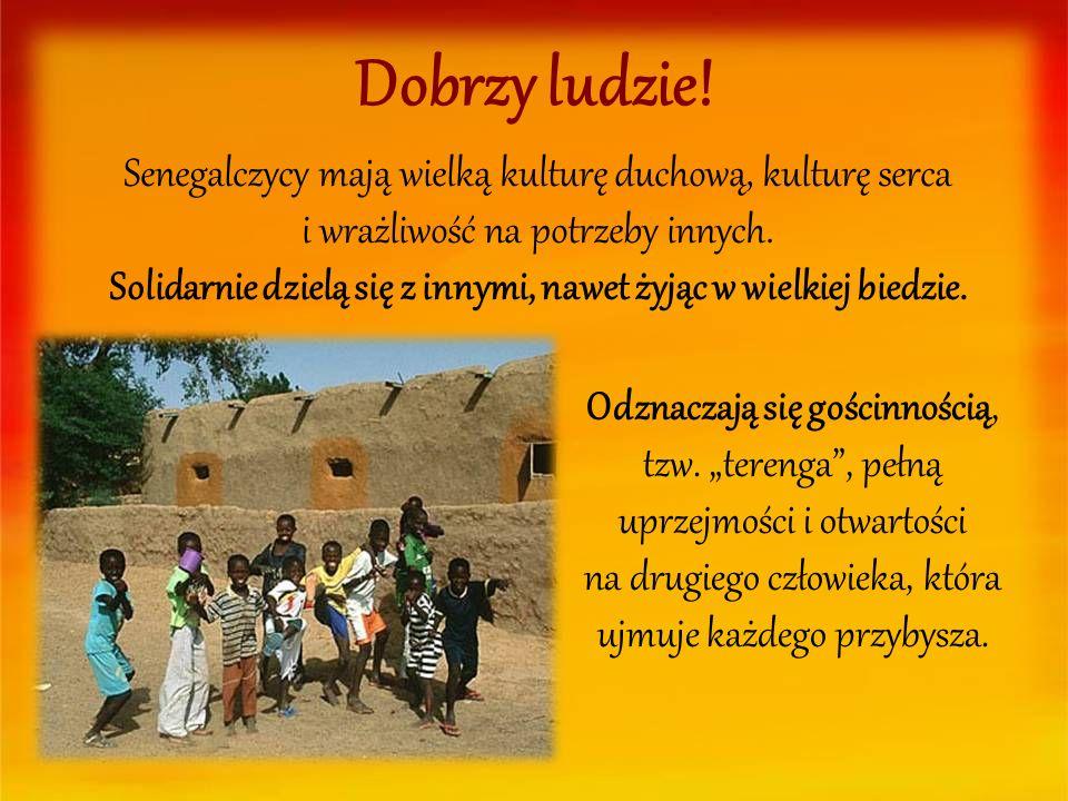 Dobrzy ludzie! Senegalczycy mają wielką kulturę duchową, kulturę serca i wrażliwość na potrzeby innych. Solidarnie dzielą się z innymi, nawet żyjąc w