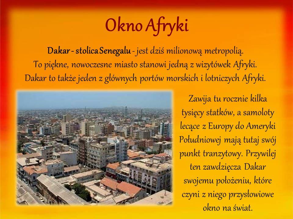Okno Afryki Dakar - stolica Senegalu - jest dziś milionową metropolią. To piękne, nowoczesne miasto stanowi jedną z wizytówek Afryki. Dakar to także j