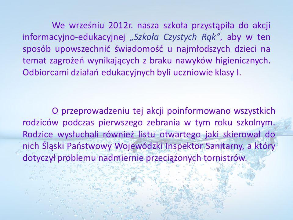 We wrześniu 2012r. nasza szkoła przystąpiła do akcji informacyjno-edukacyjnej Szkoła Czystych Rąk, aby w ten sposób upowszechnić świadomość u najmłods