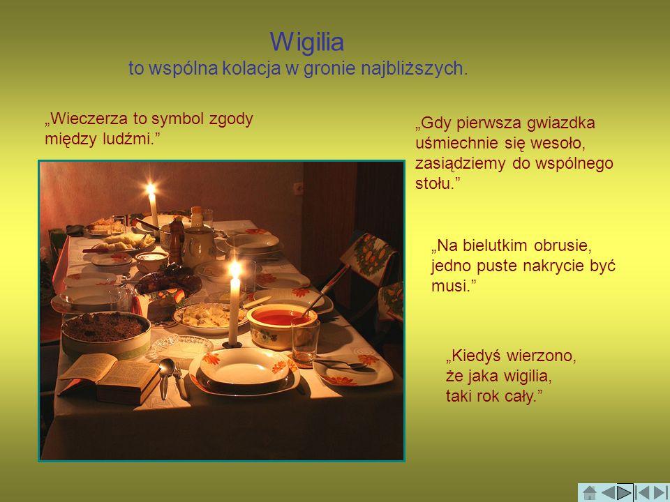 Wigilia to wspólna kolacja w gronie najbliższych. Wieczerza to symbol zgody między ludźmi. Gdy pierwsza gwiazdka uśmiechnie się wesoło, zasiądziemy do