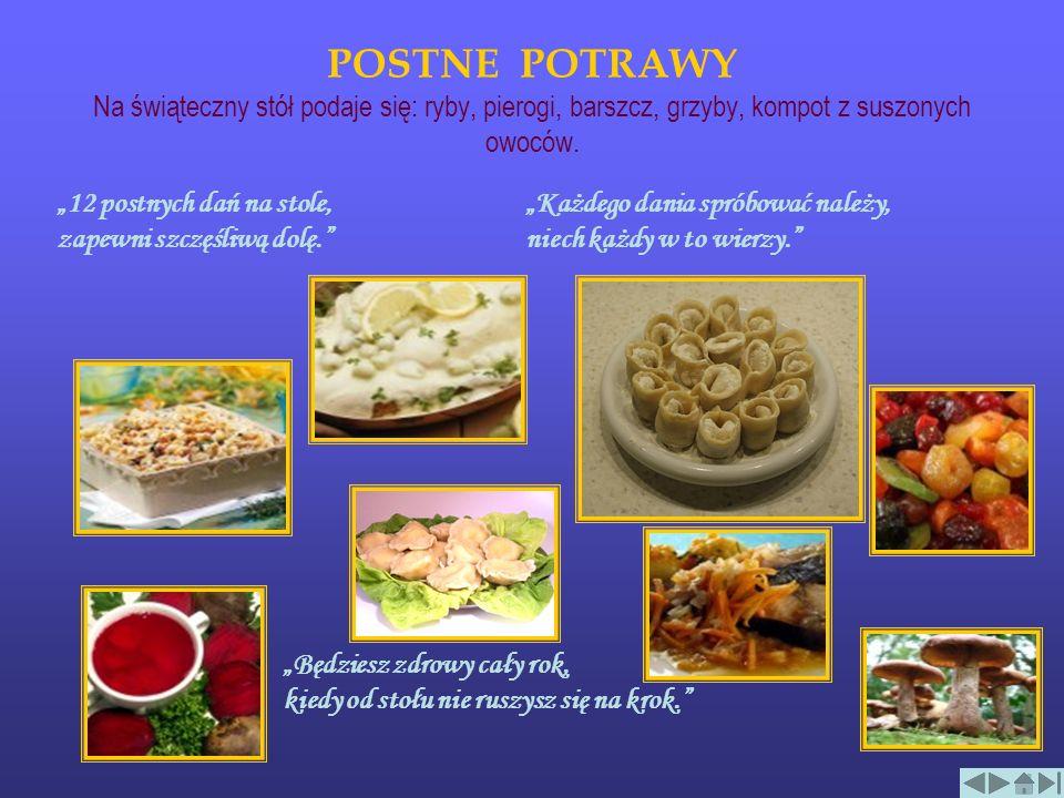 POSTNE POTRAWY Na świąteczny stół podaje się: ryby, pierogi, barszcz, grzyby, kompot z suszonych owoców. 12 postnych dań na stole, zapewni szczęśliwą
