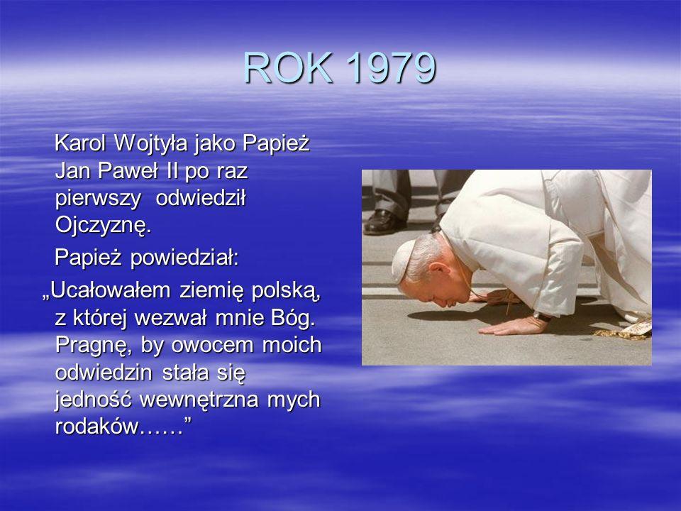 ROK 1979 Karol Wojtyła jako Papież Jan Paweł II po raz pierwszy odwiedził Ojczyznę. Karol Wojtyła jako Papież Jan Paweł II po raz pierwszy odwiedził O