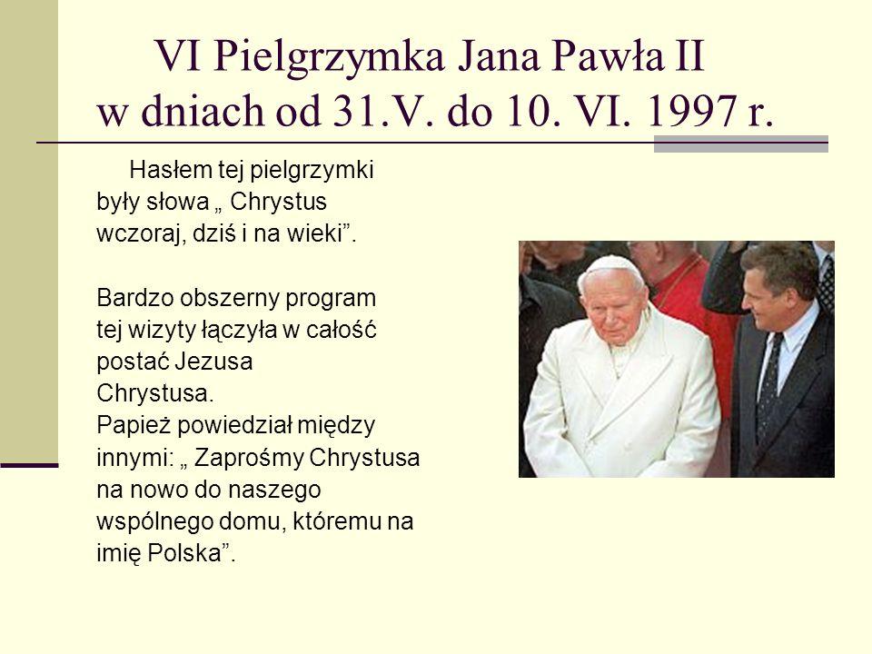 VI Pielgrzymka Jana Pawła II w dniach od 31.V. do 10. VI. 1997 r. Hasłem tej pielgrzymki były słowa Chrystus wczoraj, dziś i na wieki. Bardzo obszerny