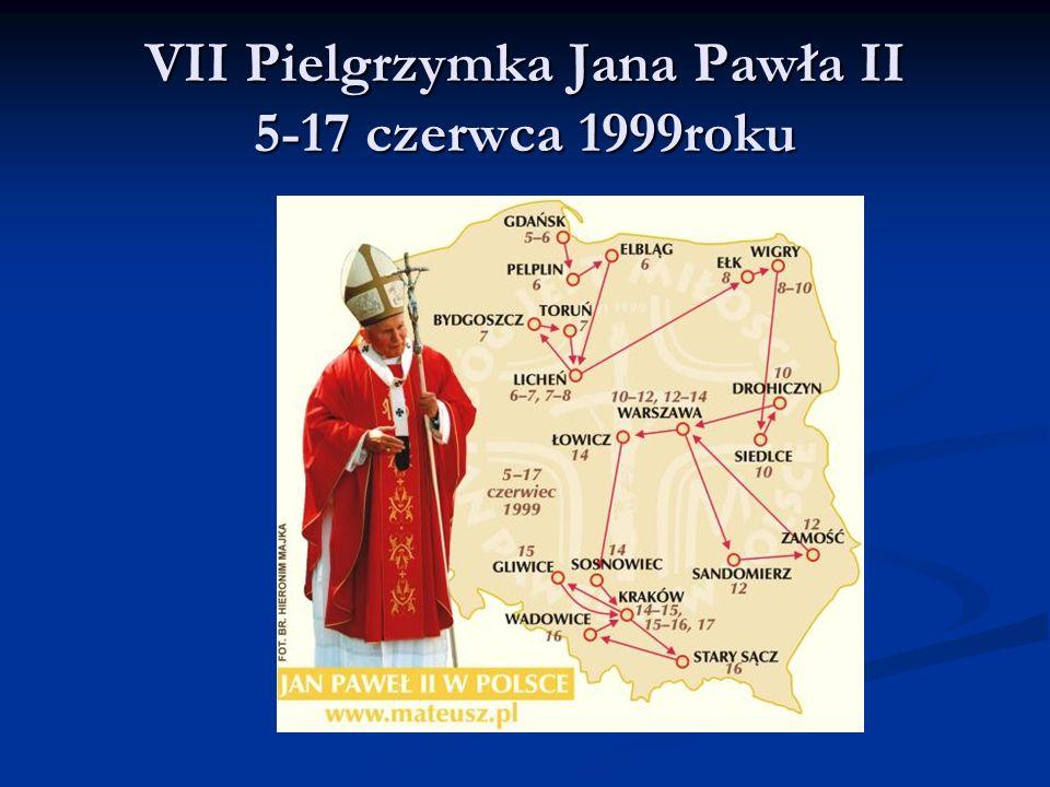 VII Pielgrzymka Jana Pawła II 5-17 czerwca 1999roku