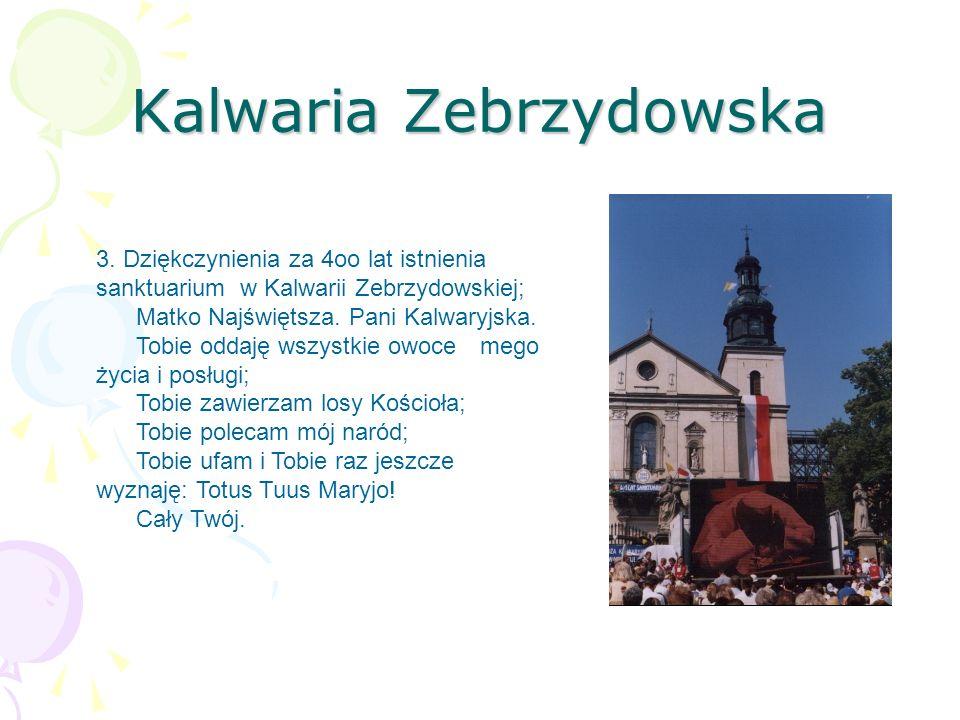 Kalwaria Zebrzydowska 3. Dziękczynienia za 4oo lat istnienia sanktuarium w Kalwarii Zebrzydowskiej; Matko Najświętsza. Pani Kalwaryjska. Tobie oddaję