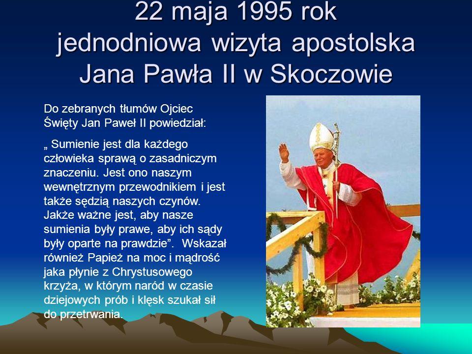 22 maja 1995 rok jednodniowa wizyta apostolska Jana Pawła II w Skoczowie Do zebranych tłumów Ojciec Święty Jan Paweł II powiedział: Sumienie jest dla