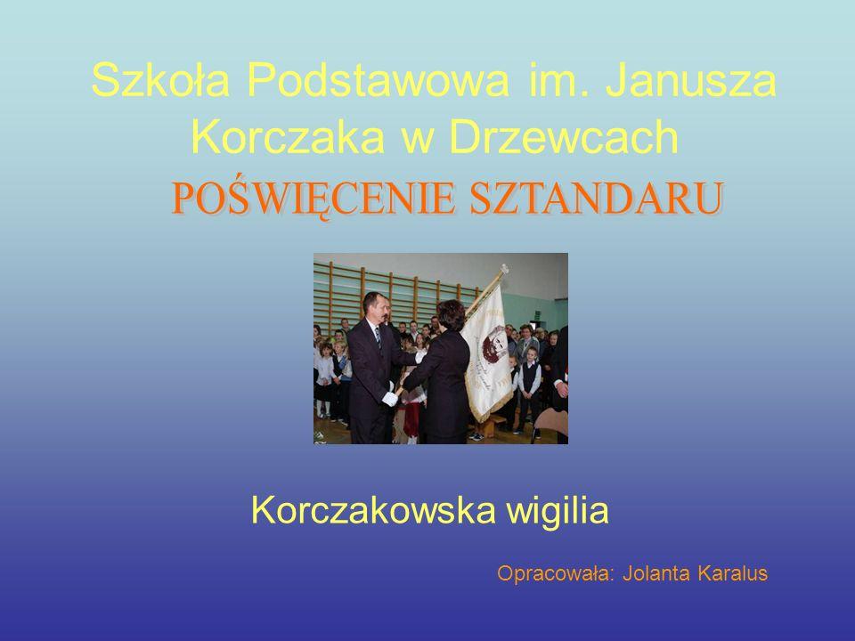 Szkoła Podstawowa im. Janusza Korczaka w Drzewcach Korczakowska wigilia Opracowała: Jolanta Karalus