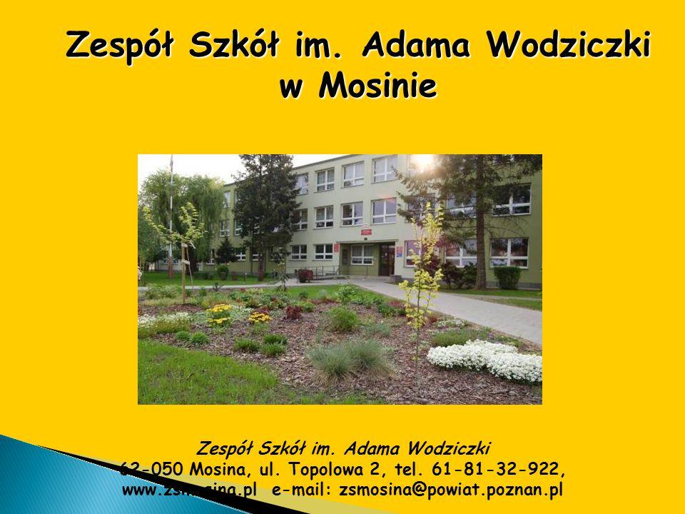 Zespół Szkół im. Adama Wodziczki 62-050 Mosina, ul. Topolowa 2, tel. 61-81-32-922, www.zsmosina.pl e-mail: zsmosina@powiat.poznan.pl Zespół Szkół im.