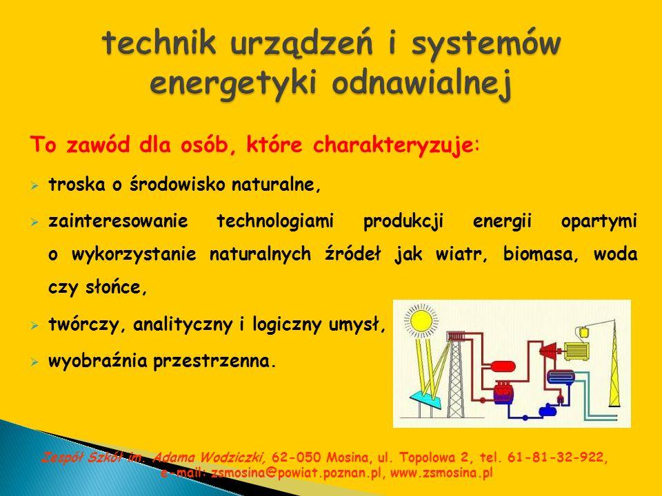 To zawód dla osób, które charakteryzuje: troska o środowisko naturalne, zainteresowanie technologiami produkcji energii opartymi o wykorzystanie natur