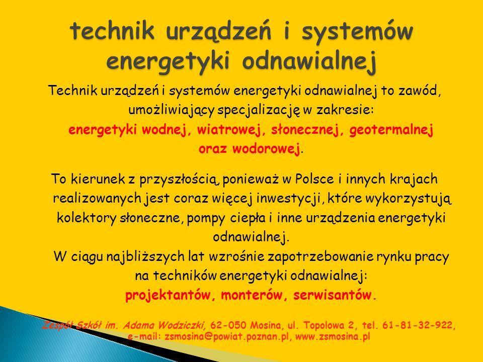 Technik urządzeń i systemów energetyki odnawialnej to zawód, umożliwiający specjalizację w zakresie: energetyki wodnej, wiatrowej, słonecznej, geoterm