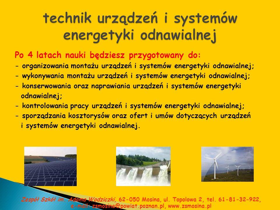 Po 4 latach nauki będziesz przygotowany do: - organizowania montażu urządzeń i systemów energetyki odnawialnej; - wykonywania montażu urządzeń i syste