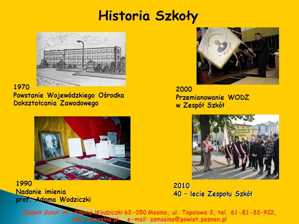 Zespół Szkół im. Adama Wodziczki 62-050 Mosina, ul. Topolowa 2, tel. 61-81-32-922, www.zsmosina.pl e-mail: zsmosina@powiat.poznan.pl Historia Szkoły 1