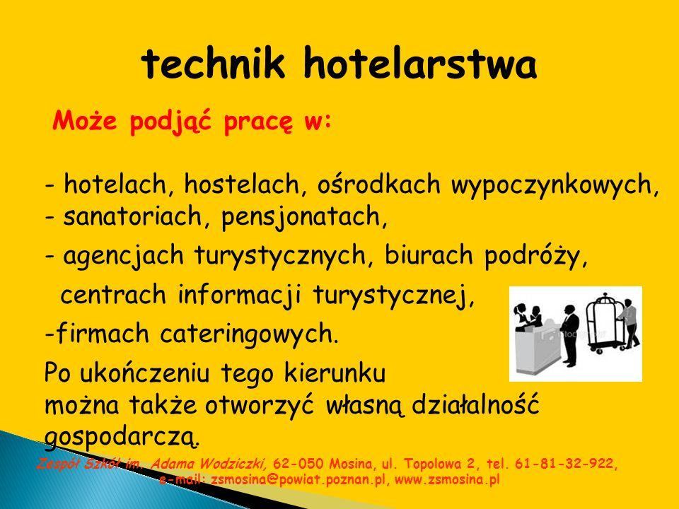technik hotelarstwa Może podjąć pracę w: - hotelach, hostelach, ośrodkach wypoczynkowych, - sanatoriach, pensjonatach, - agencjach turystycznych, biur