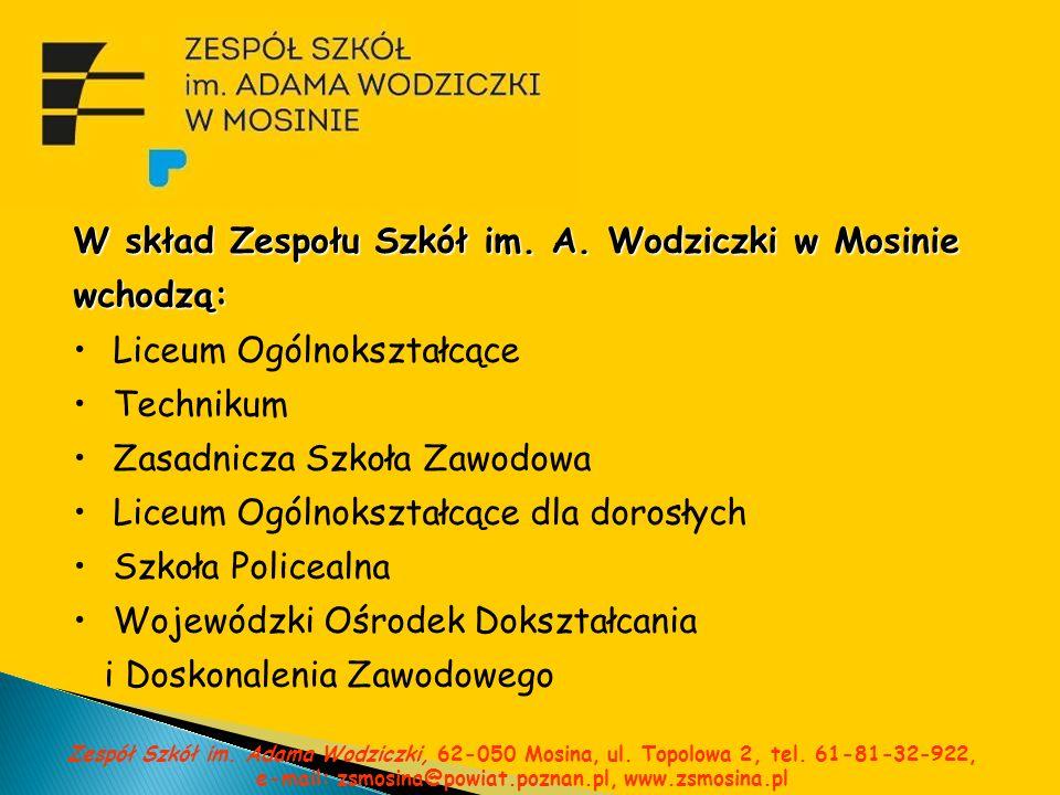 W skład Zespołu Szkół im. A. Wodziczki w Mosinie wchodzą: Liceum Ogólnokształcące Technikum Zasadnicza Szkoła Zawodowa Liceum Ogólnokształcące dla dor
