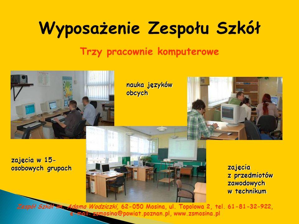 Wyposażenie Zespołu Szkół Trzy pracownie komputerowe zajęcia w 15- osobowych grupach zajęcia z przedmiotów zawodowych w technikum nauka języków obcych