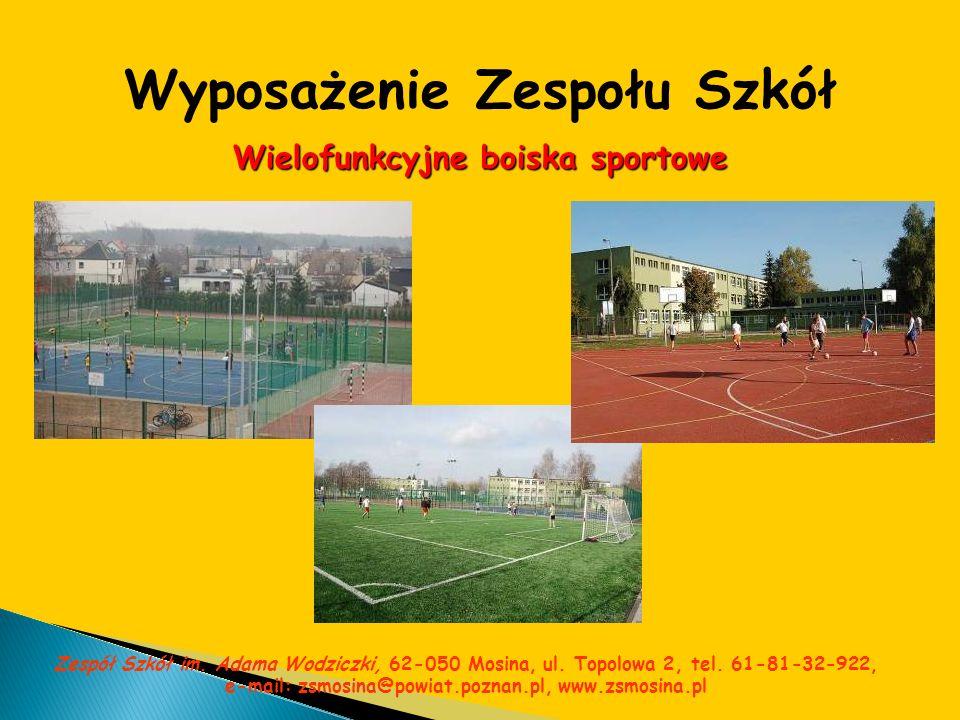 Wyposażenie Zespołu Szkół Wielofunkcyjne boiska sportowe Zespół Szkół im. Adama Wodziczki, 62-050 Mosina, ul. Topolowa 2, tel. 61-81-32-922, e-mail: z