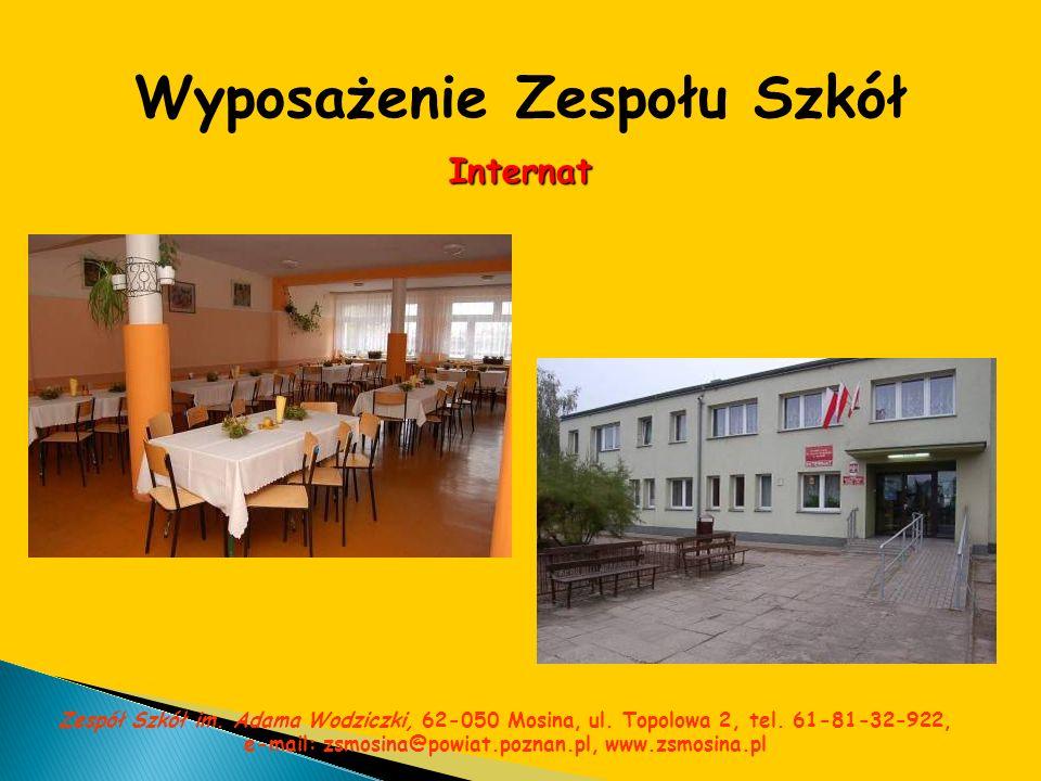 Wyposażenie Zespołu Szkół Internat Zespół Szkół im. Adama Wodziczki, 62-050 Mosina, ul. Topolowa 2, tel. 61-81-32-922, e-mail: zsmosina@powiat.poznan.