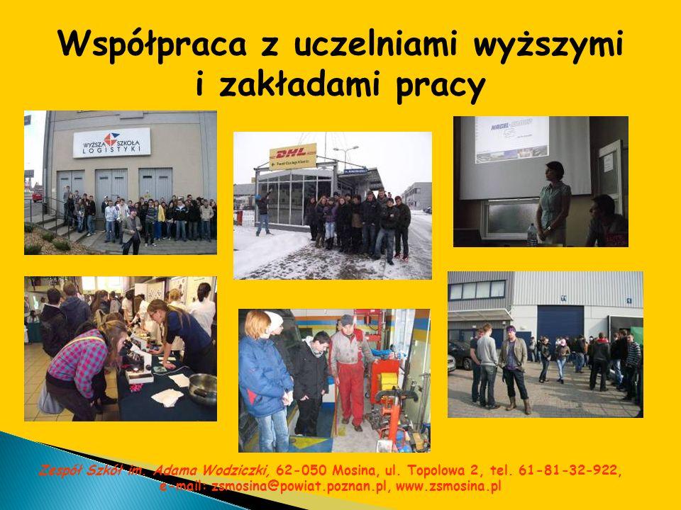 Współpraca z uczelniami wyższymi i zakładami pracy Zespół Szkół im. Adama Wodziczki, 62-050 Mosina, ul. Topolowa 2, tel. 61-81-32-922, e-mail: zsmosin