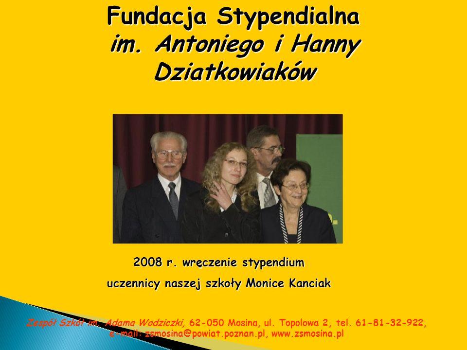 Fundacja Stypendialna im. Antoniego i Hanny Dziatkowiaków 2008 r. wręczenie stypendium uczennicy naszej szkoły Monice Kanciak Zespół Szkół im. Adama W