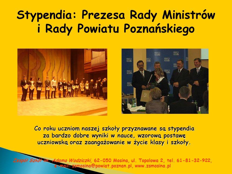 Stypendia: Prezesa Rady Ministrów i Rady Powiatu Poznańskiego Co roku uczniom naszej szkoły przyznawane są stypendia za bardzo dobre wyniki w nauce, w