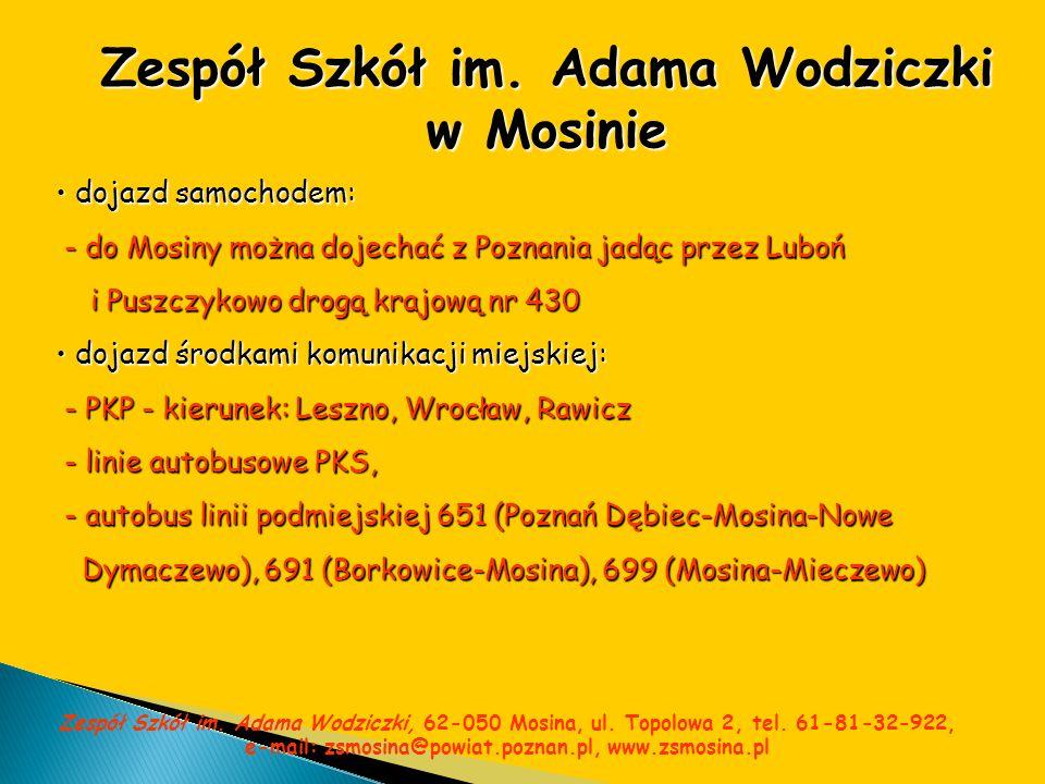Zespół Szkół im. Adama Wodziczki w Mosinie dojazd samochodem: dojazd samochodem: - do Mosiny można dojechać z Poznania jadąc przez Luboń - do Mosiny m
