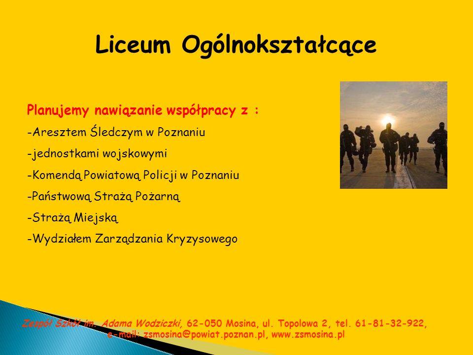 Liceum Ogólnokształcące Planujemy nawiązanie współpracy z : -Aresztem Śledczym w Poznaniu -jednostkami wojskowymi -Komendą Powiatową Policji w Poznani