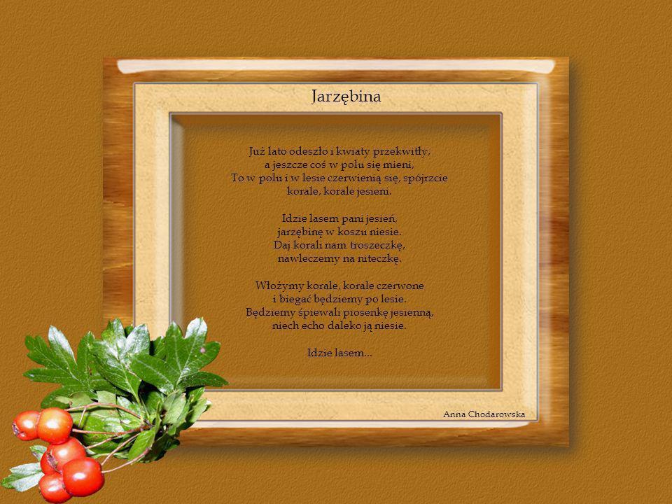 Jesień Józef Czechowicz Szumiał las, śpiewał las, gubił złote liście, świeciło się jasne słonko chłodno a złociście...