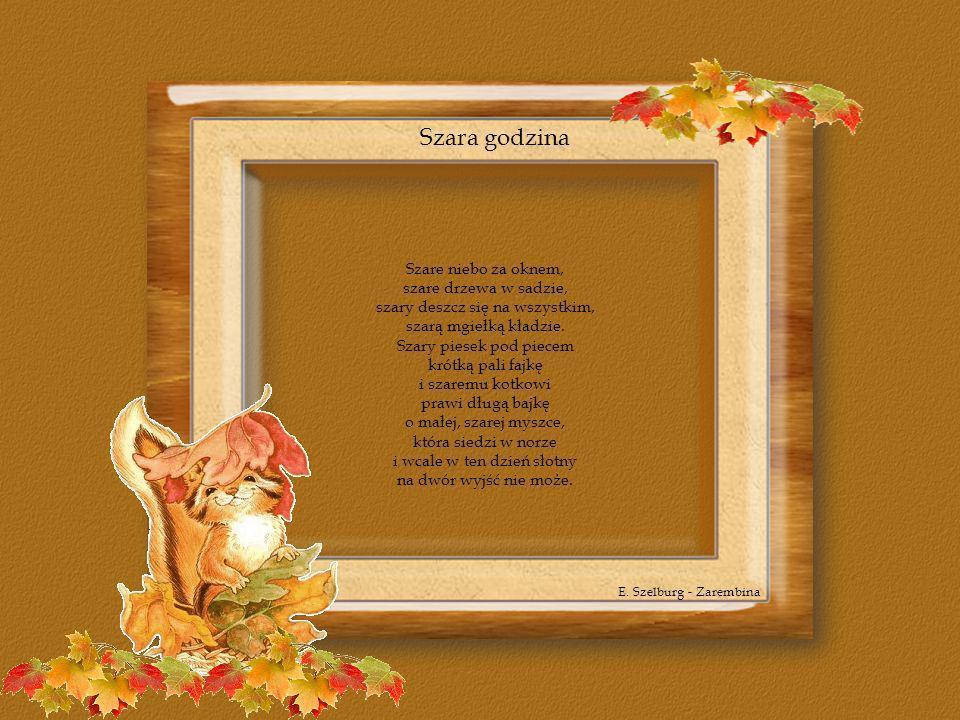 Październik Październik chodził drogą w wyrudziałym kaftanie, drzewom włosy malował jesiennymi farbami.