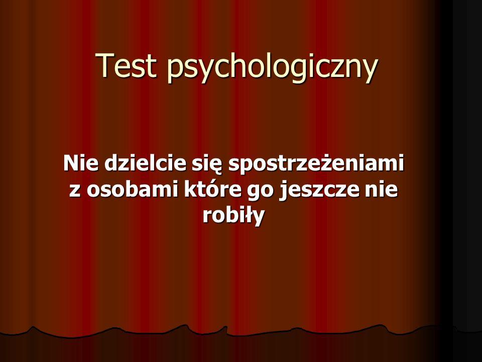 Test psychologiczny Nie dzielcie się spostrzeżeniami z osobami które go jeszcze nie robiły