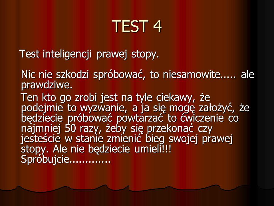 TEST 4 Test inteligencji prawej stopy. Nic nie szkodzi spróbować, to niesamowite..... ale prawdziwe. Test inteligencji prawej stopy. Nic nie szkodzi s