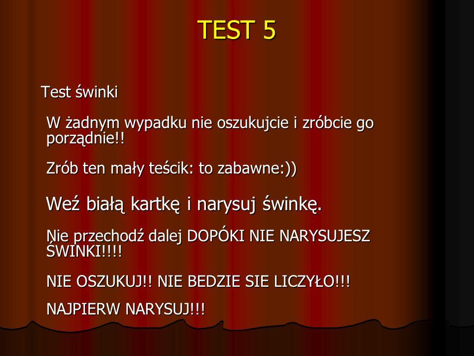 TEST 5 Test świnki W żadnym wypadku nie oszukujcie i zróbcie go porządnie!! Zrób ten mały teścik: to zabawne:)) Test świnki W żadnym wypadku nie oszuk