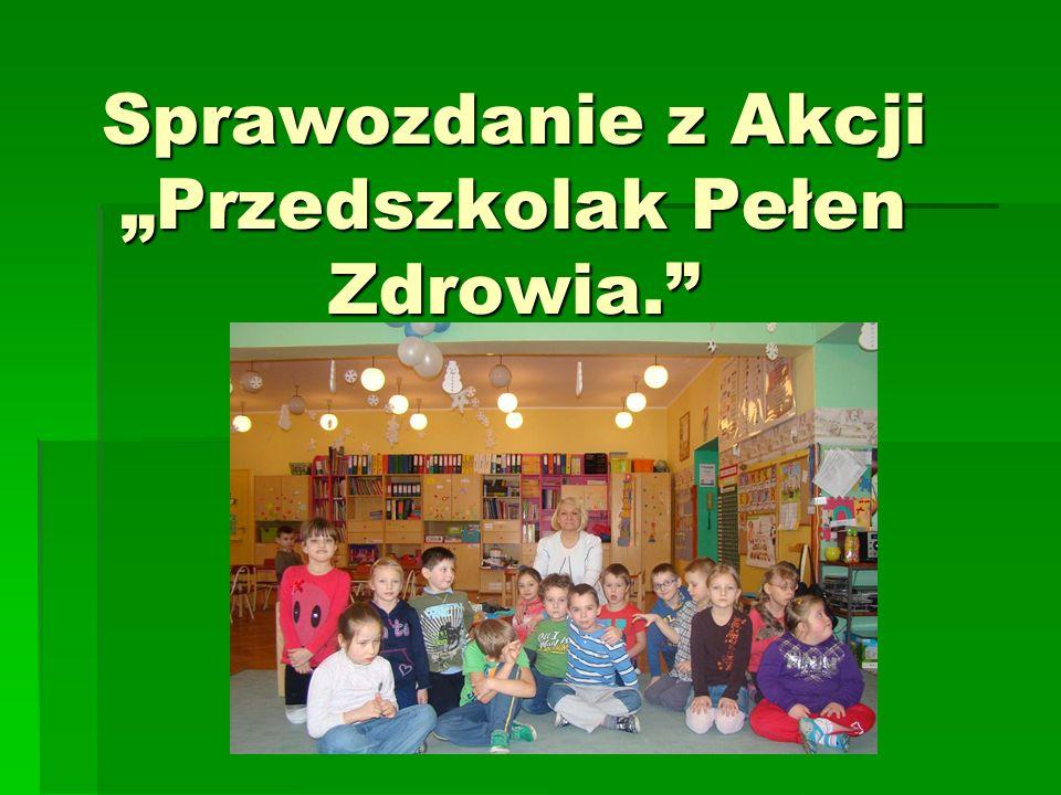 Sprawozdanie z Akcji Przedszkolak Pełen Zdrowia.