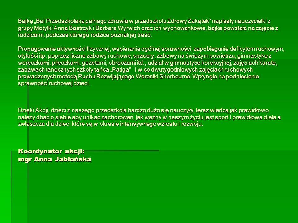 Bajkę Bal Przedszkolaka pełnego zdrowia w przedszkolu Zdrowy Zakątek napisały nauczycielki z grupy Motylki Anna Bastrzyk i Barbara Wyrwich oraz ich wy