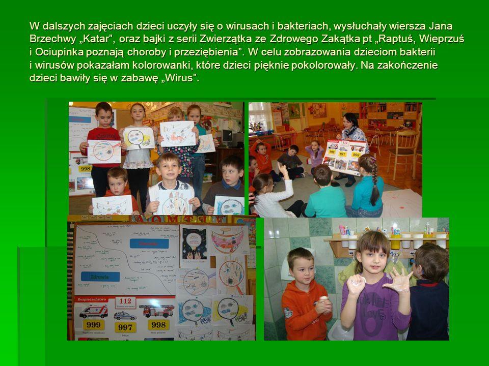 W dalszych zajęciach dzieci uczyły się o wirusach i bakteriach, wysłuchały wiersza Jana Brzechwy Katar, oraz bajki z serii Zwierzątka ze Zdrowego Zaką