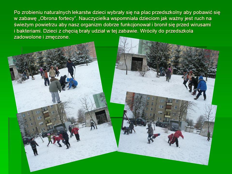 Po zrobieniu naturalnych lekarstw dzieci wybrały się na plac przedszkolny aby pobawić się w zabawę Obrona fortecy. Nauczycielka wspomniała dzieciom ja