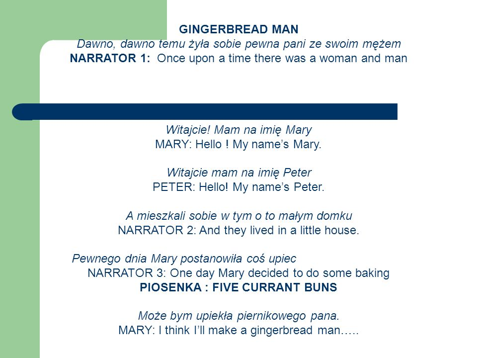 GINGERBREAD MAN Dawno, dawno temu żyła sobie pewna pani ze swoim mężem NARRATOR 1: Once upon a time there was a woman and man.