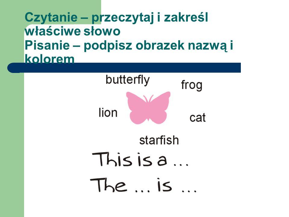 Czytanie – przeczytaj i zakreśl właściwe słowo Pisanie – podpisz obrazek nazwą i kolorem