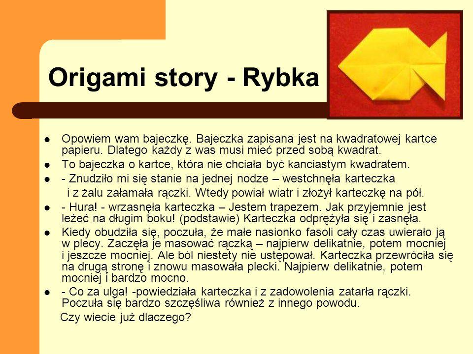 Origami story - Rybka Opowiem wam bajeczkę. Bajeczka zapisana jest na kwadratowej kartce papieru. Dlatego każdy z was musi mieć przed sobą kwadrat. To