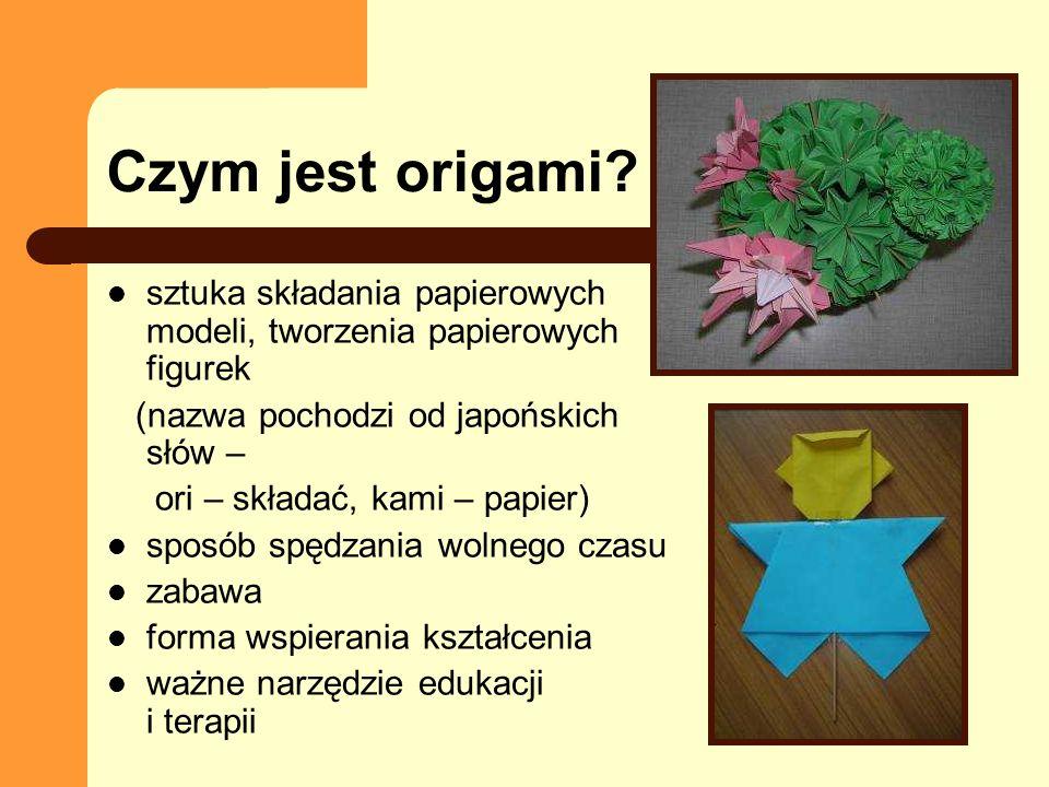 Zalety origami (walory dydaktyczne, wychowawcze i terapeutyczne) rozwija sprawność manualną (zginanie, składanie, nacinanie, cięcie ) i usprawnia motorykę dziecka ćwiczy koordynację wzrokowo–ruchową angażuje pracę dwóch rąk, co powoduje stymulację obu półkul mózgowych
