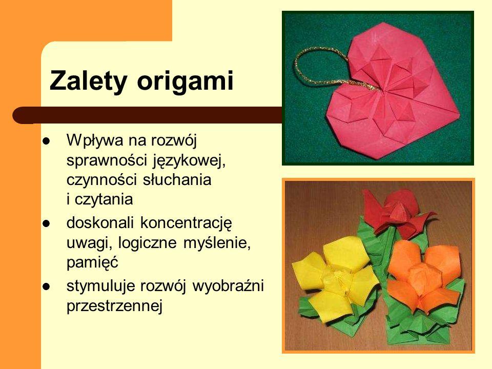 Zalety origami Wpływa na rozwój sprawności językowej, czynności słuchania i czytania doskonali koncentrację uwagi, logiczne myślenie, pamięć stymuluje