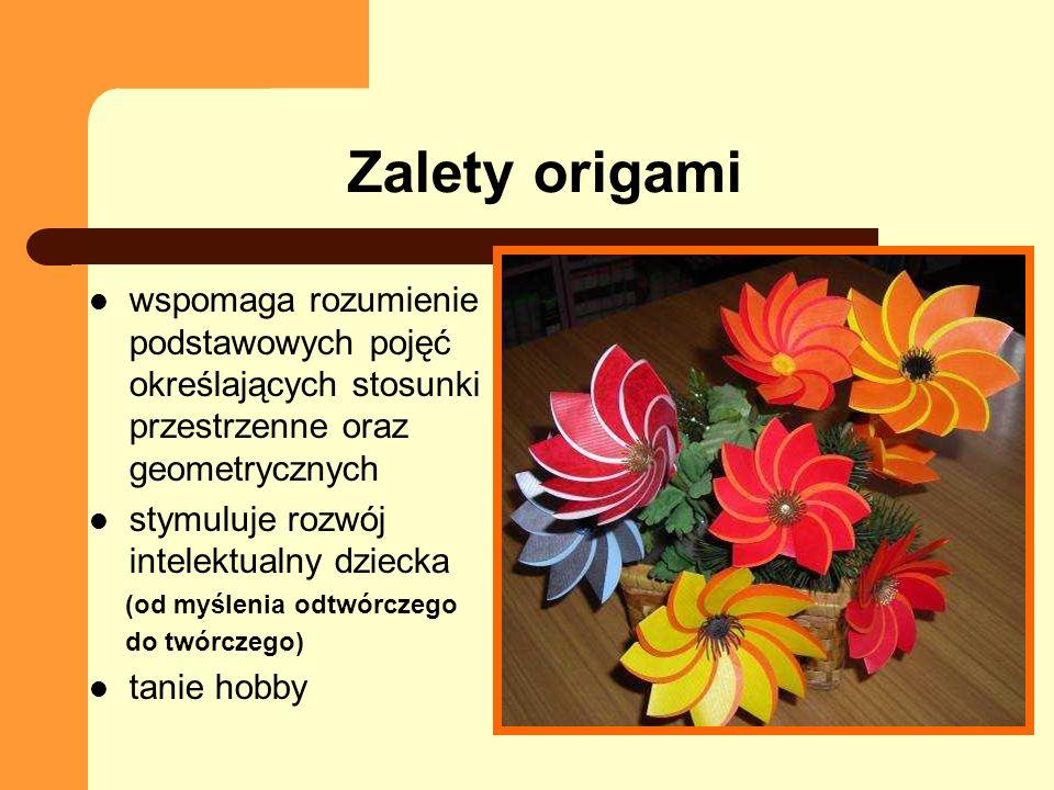 Zalety origami pozwala się zrelaksować, odpręża, uspokaja uczy cierpliwości, dokładności, precyzji, pomysłowości, staranności pozwala odkryć swoje artystyczne zdolności pozwala na racjonalnie wykorzystanie czasu wolnego poprzez sprecyzowanie swoich zainteresowań