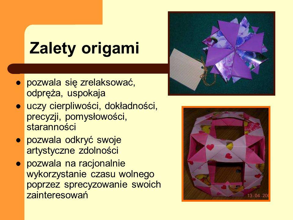 Zalety origami poprawia samoocenę dziecka, dowartościowuje, zaspokaja potrzebę sukcesu wdraża do estetycznego i dokładnego wykonywania prac uczy efektywnego współdziałania w zespole umożliwia podejmowanie działań na rzecz innych