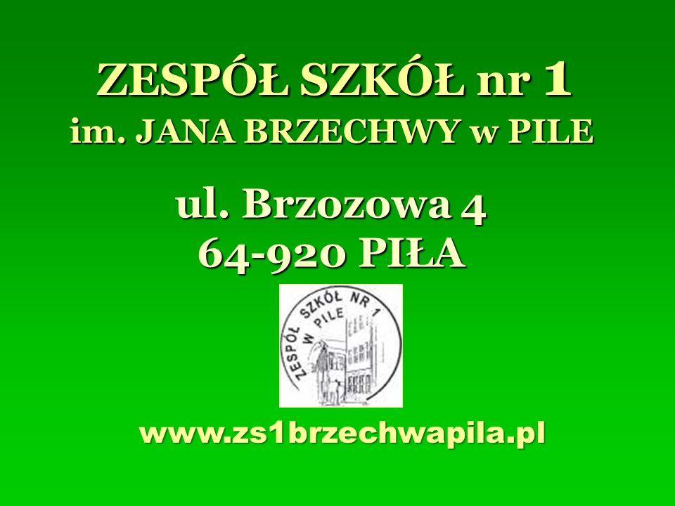 im. JANA BRZECHWY w PILE ul. Brzozowa 4 64-920 PIŁA ZESPÓŁ SZKÓŁ nr 1 www.zs1brzechwapila.pl