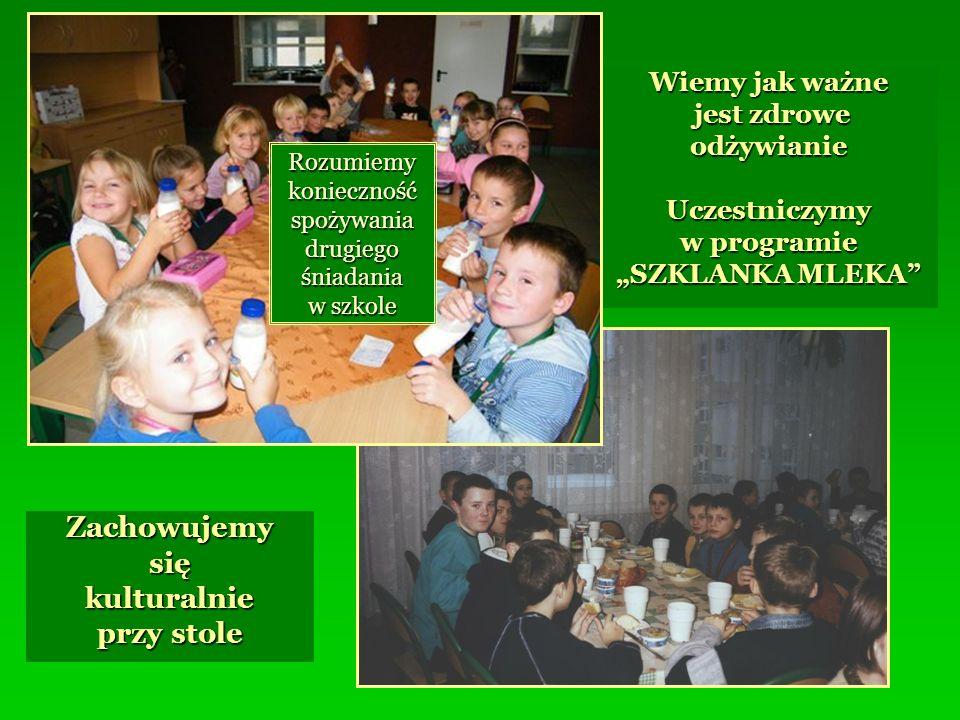 Wiemy jak ważne jest zdrowe jest zdroweodżywianieUczestniczymy w programie SZKLANKA MLEKA Zachowujemysiękulturalnie przy stole Rozumiemykoniecznośćspo
